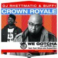 Crown Royale (DJ Rhettmatic & Buff1), We Gotcha