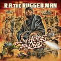 R.A. The Rugged Man, All My Heroes Are Dead